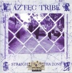 Aztec Tribe - Straight From Tha Zone