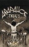 Arapahoe Trues - Bangin To The Fullest