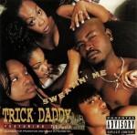 Trick Daddy - Sweatin' Me