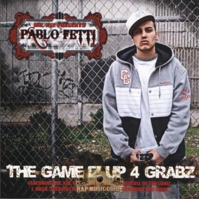 Pablo Fetti - The Game Iz Up 4 Grabz