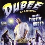 Dubee - Last Of A Thizzin' Breed