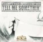 Game Insane - Tell Me Somethin'