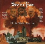 Sev'n Foe - Till Da World Blow Up