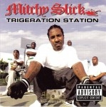 Mitchy Slick - Trigeration Station