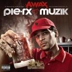 A-Wax - Pie-Rx Muzik
