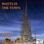Watts Town Criminals - Watts Is The Town