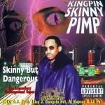 Kingpin Skinny Pimp - Skinny But Dangerous