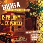 C-Felony & La Familia - Bigga Thn Errythng Else