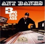 Ant Banks - The Big Badass