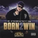E-Ferocious - Born 2 Win