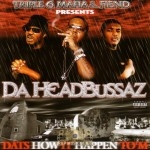 Da HeadBussaz - Dats How It Happen To'm
