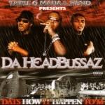 Da HeadBussaz - Dats How It Happen To'm