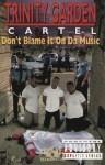 Trinity Garden Cartel - Don't Blame It On Da Music