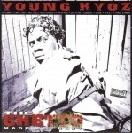 Young Kyoz - The Ghetto Made Me Crazy