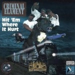 Criminal Elament - Hit 'Em Where It Hurts