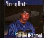 Young Brett - I'm Not Ashamed