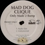 Mad Dog Clique - Only Made 2 Bump