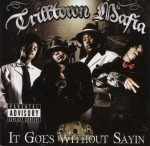 Trilltown Mafia - It Goes Without Sayin