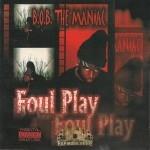 B.O.B. The Maniac - Foul Play