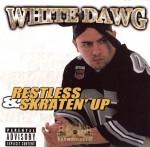White Dawg - Restless & Skraten' Up