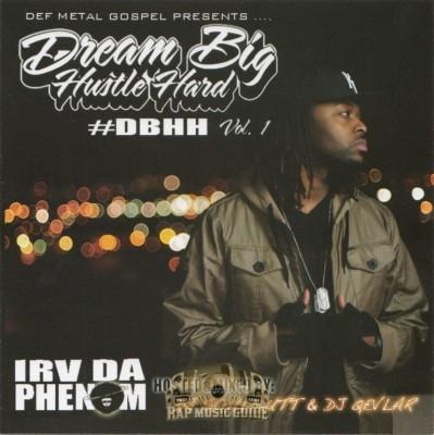Irv Da Phenom - Dream Big Hustle Hard Vol.1