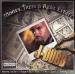 J-Dubb - Money, Trees & Real Estate