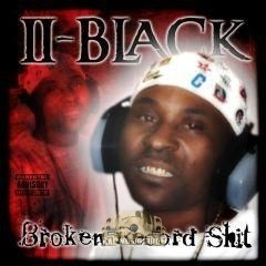 II Black - Broken Record Shit