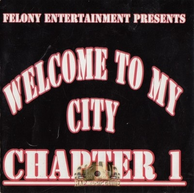 Felony Entertainment Presents - Welcome To My City Chapter 1