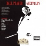 Ball Player - Ghetto Life
