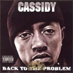 Cassidy - Back To The Problem