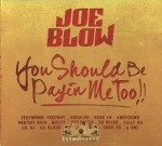 Joe Blow - You Should Be Payin Me Too!!