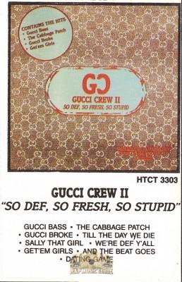 Gucci Crew II - So Def, So Fresh, So Stupid